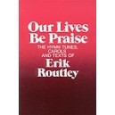Routley, Erik - Our Lives be Praise. Hymns